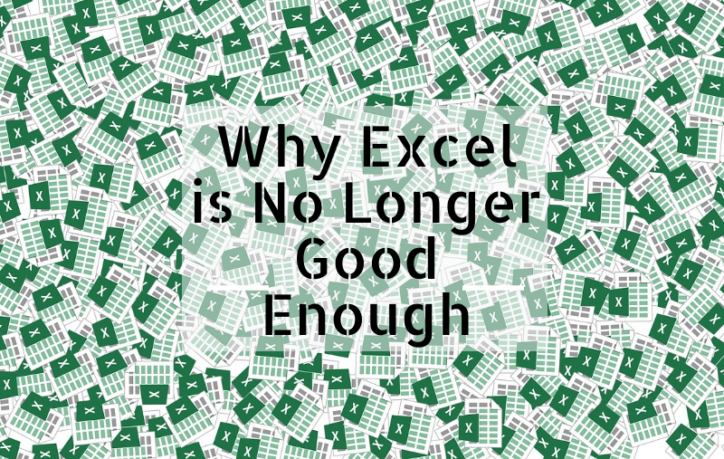 Why Excel is No Longer Good Enough